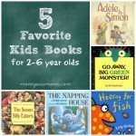 5 Favorite Kids Books for 2-6 year olds