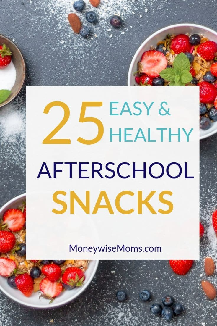 25 Easy and Healthy Aferschool Snacks with bowls of fruit and cereal in the background.