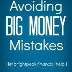 Avoiding Big Money Mistakes {Let brightpeak financial help}