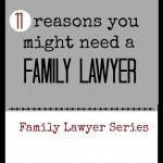 Do You Need a Family Lawyer? 11 Reasons You Just Might
