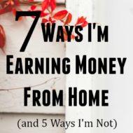 7 Ways I'm Earning Money from Home & 5 Ways I'm Not