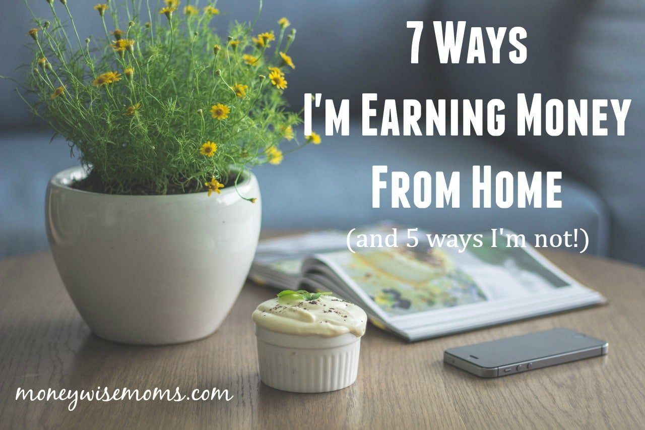 7 Ways I'm Earning Money From Home (and 5 Ways I'm Not)