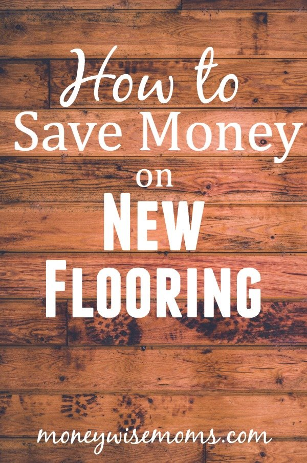 How to Save Money on New Flooring | moneywisemoms home