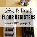How to Paint Floor Registers {Easy DIY}