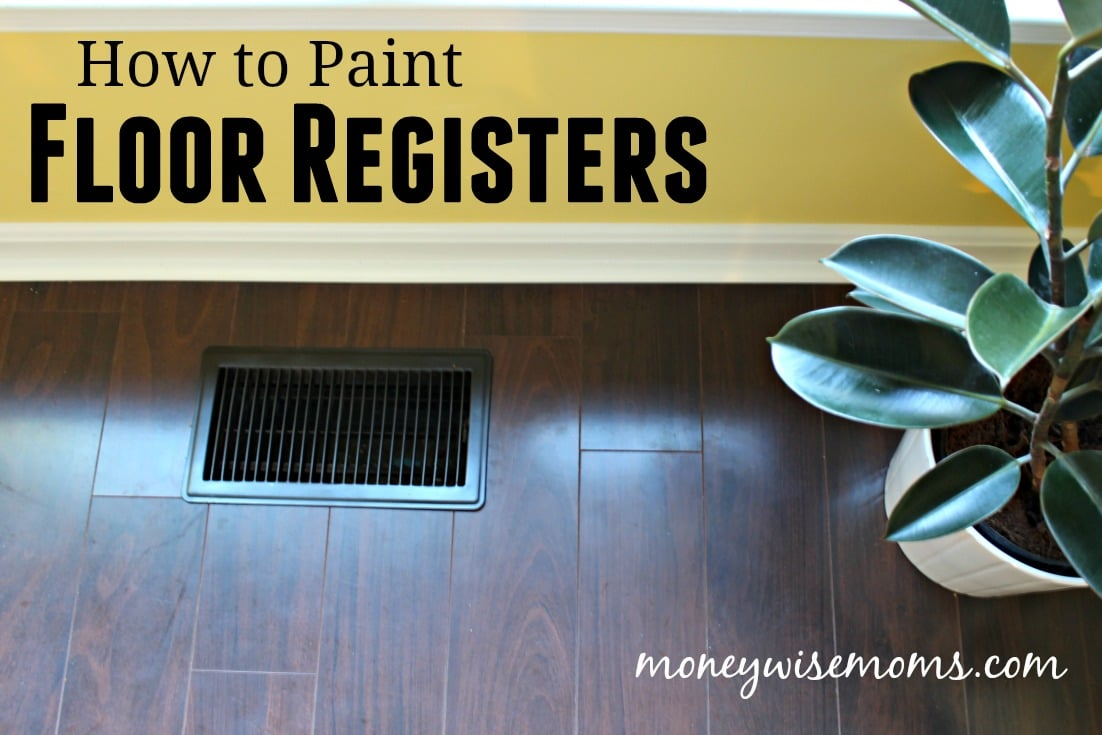 How to paint floor registers - an easy DIY project to update and renew your floor vents
