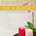 Tips to update your backsplash on a budget - frugal home improvement