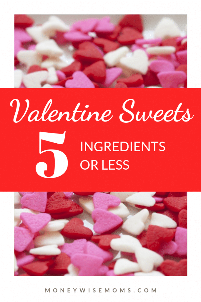 Make up some fun Valentine Sweets with 5 ingredients or less! These treats are super easy to pull together and make great gifts or sweet desserts. #valentines