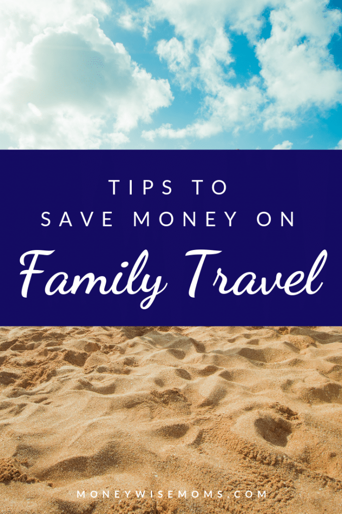 Tips to save money on family travel from mom bloggers